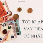 Top 10 app vay tiền online dễ nhất, uy tín nhất [T4/2021]