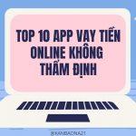 10+ app vay tiền online không thẩm định mới nhất [T4/2021]