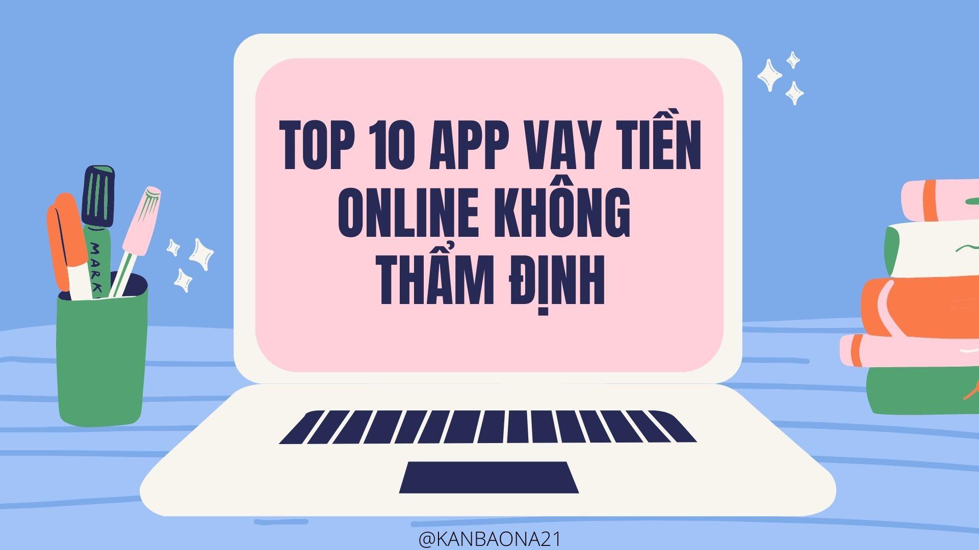 10+ App vay tiền online không thẩm định mới nhất [T8/2021]