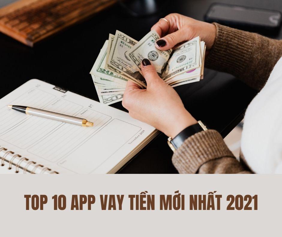 Top 10 App vay tiền mới nhất 2021 mà bạn cần biết