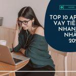 Top 10 App vay tiền nhanh, nóng uy tín nhất 2021 [T6]
